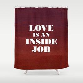 Love Is An Inside Job Shower Curtain