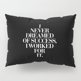 I Never Dreamed Of Success I Worked For It contemporary minimalism typography design home wall decor Pillow Sham