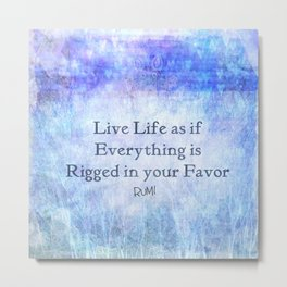 Live Life As If Everything Is Rigged In Your Favor Metal Print