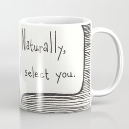 Naturally, I select you Coffee Mug