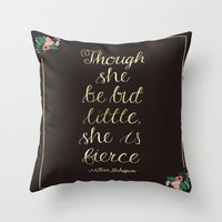 though she be but little Throw Pillows featuring Though she be but little she is fierce by Abbie Imagine