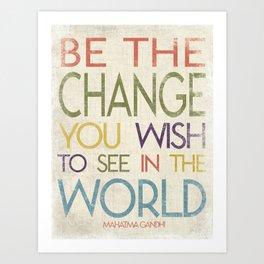 Be The Change Inspirational Art Art Print
