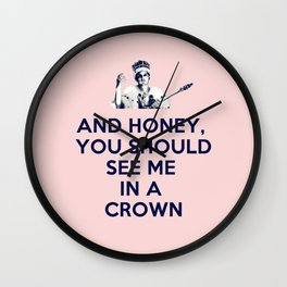 And Honey You Should See Me In A Crown. Wall Clock