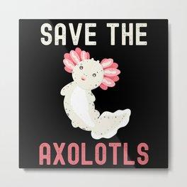 Save The Axolotls Protect Axolotl Metal Print