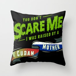 You Don't Scare Me I Was Raised By A Cuban Mother Throw Pillow
