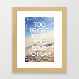 TOO BRIGHT TO SEE TOO LOUD TO HEAR Framed Art Print