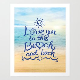 Love you to the Beach and back Art Print