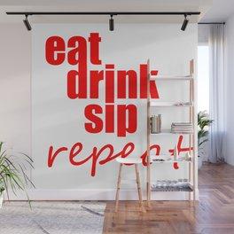 eat drink sip repeat Wall Mural