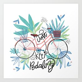 Just Keep Pedaling Quote Art Print