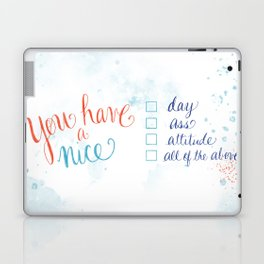 You have a nice... day, ass, attitude... all of the above Laptop & iPad Skin