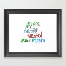 You are a BEAUTIFUL talented GEM of a person. Framed Art Print