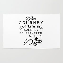 The Journey Of Life Is Sweeter With A Dog Rug