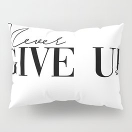 never give up Pillow Sham
