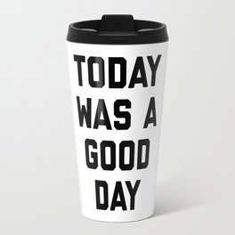 today was a good day Travel Mug