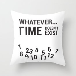 Whatever... Time doesn't exist Throw Pillow