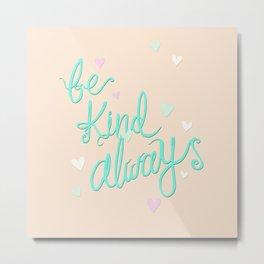 Be Kind Always Metal Print