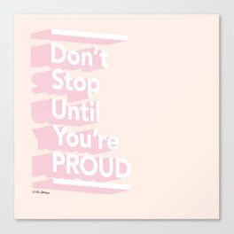 Don't Stop Until You're Proud Canvas Print