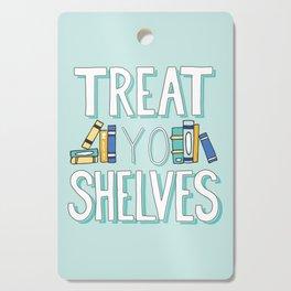 Treat Yo Shelves - Book Nerd Quote Cutting Board