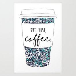 But First, Coffee Floral Cup Art Print