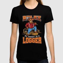 Relax My Daddy Is A Logger Lumberjack Lumberman Wood Cutting Cutter Axeman Axe Gift T-shirt