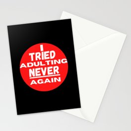 I tried Adulting, Never Again. Fun grown up quote Stationery Cards