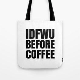 IDFWU BEFORE COFFEE Tote Bag