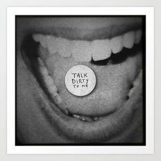 talk dirty to me Art Print