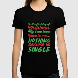 My True Love Gave to Me Nothing I'm Single T-Shirt T-shirt