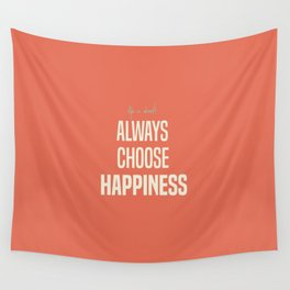 Choose Happiness - positive motivation quote, inspiration, happy life, be happy Wall Tapestry
