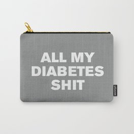 All My Diabetes Sh*t (Neutral Grey) Carry-All Pouch
