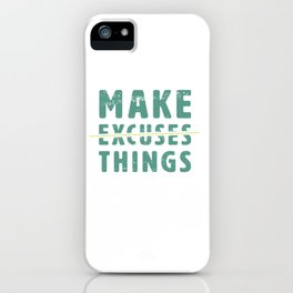 Make Excuses Things iPhone Case