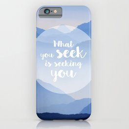 What you seek is seeking you iPhone Case
