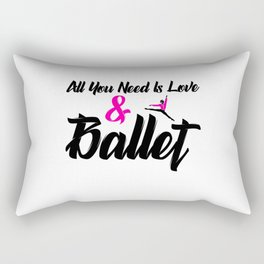 All you need i love and ballet Rectangular Pillow