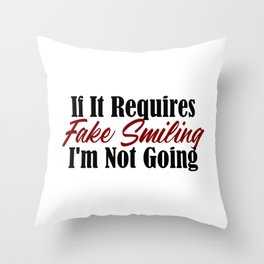 If It Requires Fake Smiling, I'm Not Going Throw Pillow