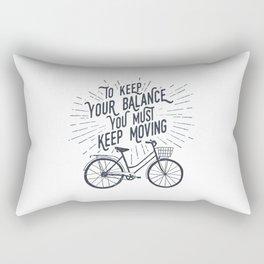 To Keep Your Balance, You Must Keep Moving Rectangular Pillow