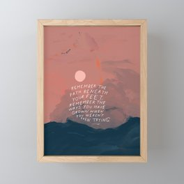 """Remember The Path Beneath Your Feet. Remember The Ways You Have Grown When You Weren't Even Trying."" Framed Mini Art Print"