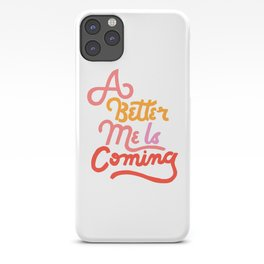 A Better Me Is Coming iPhone Case