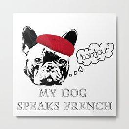 My Dog Speaks French  Metal Print