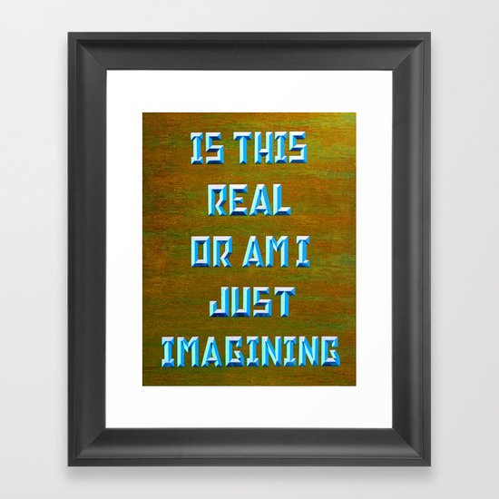 """""""IS THIS REAL"""" Framed Art Print"""