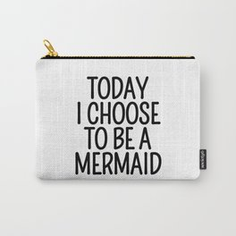 Today I Choose To Be a Mermaid Carry-All Pouch