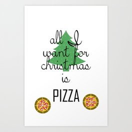 All I want for Christmas is PIZZA Art Print