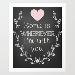 Home Is Whereever I'm With You Print Art Print