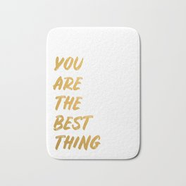 You are the best thing Bath Mat