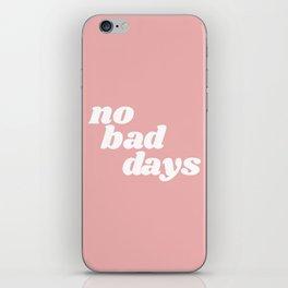no bad days iPhone Skin