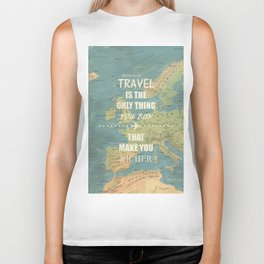 Travel is the only thing you buy that make you richer Biker Tank