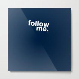 Follow me - for man Metal Print