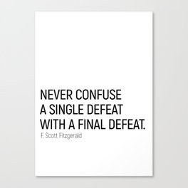 Never Confuse a Single Defeat with a final defeat #minimalism by F. Scott Fitzgerald Canvas Print