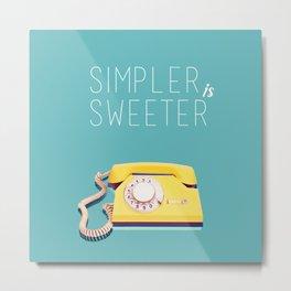 Simpler is Sweeter Metal Print