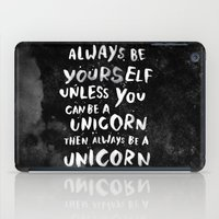 letter iPad Cases featuring Always be yourself. Unless you can be a unicorn, then always be a unicorn. by WEAREYAWN