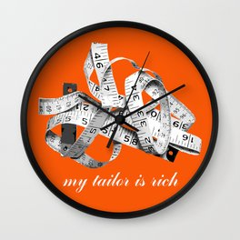 my tailor is rich Wall Clock